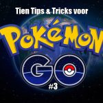 Tien Tips & Tricks voor Pokémon GO #3